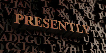 presently: Presently - Wooden 3D rendered lettersmessage.  Can be used for an online banner ad or a print postcard.
