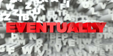 eventually: EVENTUALLY -  Red text on typography background - 3D rendered royalty free stock image. This image can be used for an online website banner ad or a print postcard. Stock Photo