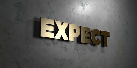 expect: Expect - Gold sign mounted on glossy marble wall  - 3D rendered royalty free stock illustration. This image can be used for an online website banner ad or a print postcard.