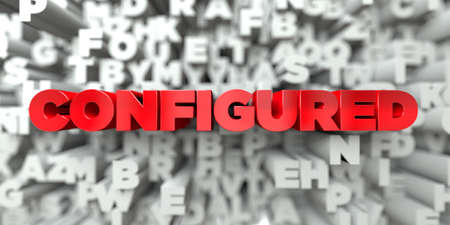 configured: CONFIGURED -  Red text on typography background - 3D rendered royalty free stock image. This image can be used for an online website banner ad or a print postcard.