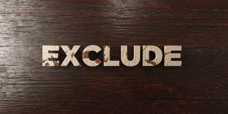 exclude: Exclude - grungy wooden headline on Maple  - 3D rendered royalty free stock image. This image can be used for an online website banner ad or a print postcard.