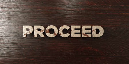 proceed: Proceed - grungy wooden headline on Maple  - 3D rendered royalty free stock image. This image can be used for an online website banner ad or a print postcard.