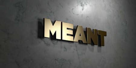 meant to be: Meant - Gold sign mounted on glossy marble wall  - 3D rendered royalty free stock illustration. This image can be used for an online website banner ad or a print postcard.