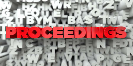 PROCEEDINGS -  Red text on typography background - 3D rendered royalty free stock image. This image can be used for an online website banner ad or a print postcard.