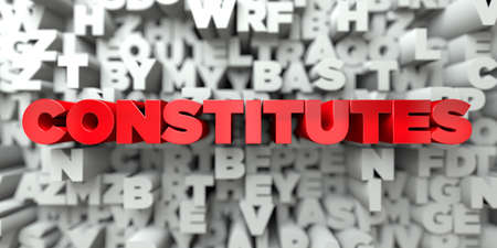 CONSTITUTES -  Red text on typography background - 3D rendered royalty free stock image. This image can be used for an online website banner ad or a print postcard. Stock Photo