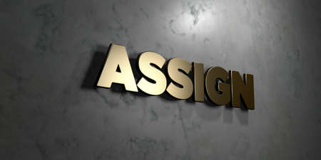 Assign - Gold sign mounted on glossy marble wall  - 3D rendered royalty free stock illustration. This image can be used for an online website banner ad or a print postcard. Stock Photo