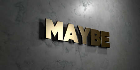 maybe: Maybe - Gold sign mounted on glossy marble wall  - 3D rendered royalty free stock illustration. This image can be used for an online website banner ad or a print postcard. Stock Photo