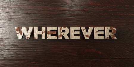 wherever: Wherever - grungy wooden headline on Maple  - 3D rendered royalty free stock image. This image can be used for an online website banner ad or a print postcard. Stock Photo