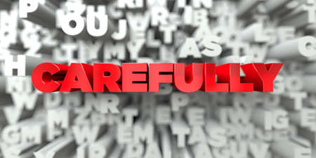 carefully: CAREFULLY -  Red text on typography background - 3D rendered royalty free stock image. This image can be used for an online website banner ad or a print postcard. Stock Photo
