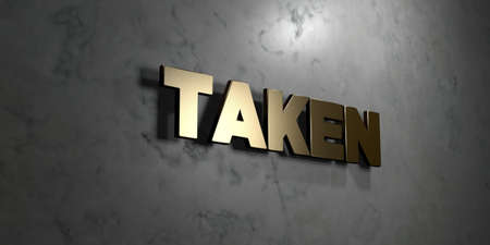 taken: Taken - Gold sign mounted on glossy marble wall  - 3D rendered royalty free stock illustration. This image can be used for an online website banner ad or a print postcard.