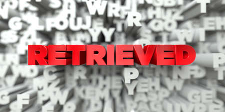 retrieved: RETRIEVED -  Red text on typography background - 3D rendered royalty free stock image. This image can be used for an online website banner ad or a print postcard.