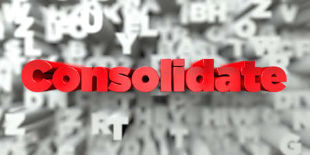 consolidate: Consolidate -  Red text on typography background - 3D rendered royalty free stock image. This image can be used for an online website banner ad or a print postcard. Stock Photo