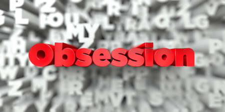 obsession: Obsession -  Red text on typography background - 3D rendered royalty free stock image. This image can be used for an online website banner ad or a print postcard.