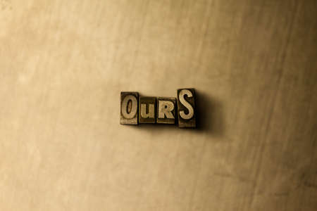 ours: OURS - close-up of grungy vintage typeset word on metal backdrop. Royalty free stock illustration.  Can be used for online banner ads and direct mail. Stock Photo