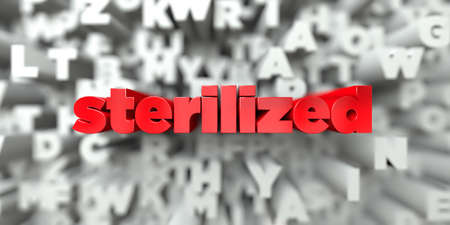 sterilized: sterilized -  Red text on typography background - 3D rendered royalty free stock image. This image can be used for an online website banner ad or a print postcard. Stock Photo