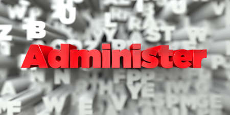 Administer -  Red text on typography background - 3D rendered royalty free stock image. This image can be used for an online website banner ad or a print postcard.