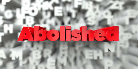 Abolished -  Red text on typography background - 3D rendered royalty free stock image. This image can be used for an online website banner ad or a print postcard. Stock Photo