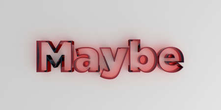 maybe: Maybe - Red glass text on white background - 3D rendered royalty free stock image.