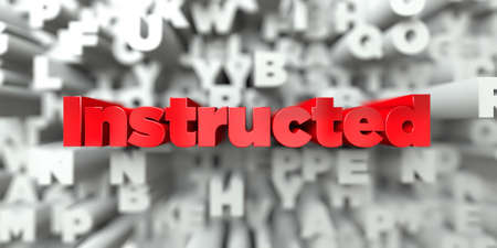 Instructed -  Red text on typography background - 3D rendered royalty free stock image. This image can be used for an online website banner ad or a print postcard.