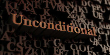 unconditional: Unconditional - Wooden 3D rendered lettersmessage.  Can be used for an online banner ad or a print postcard.