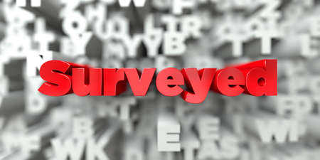 Surveyed -  Red text on typography background - 3D rendered royalty free stock image. This image can be used for an online website banner ad or a print postcard.