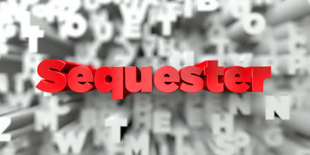 sequester: Sequester -  Red text on typography background - 3D rendered royalty free stock image. This image can be used for an online website banner ad or a print postcard.