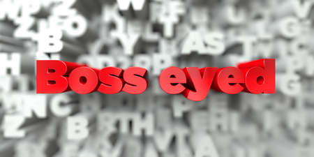 single eyed: Boss eyed -  Red text on typography background - 3D rendered royalty free stock image. This image can be used for an online website banner ad or a print postcard.