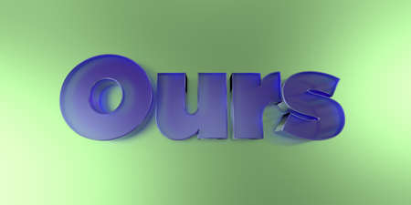 ours: Ours - colorful glass text on vibrant background - 3D rendered royalty free stock image. Stock Photo