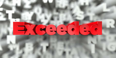 exceeded: Exceeded -  Red text on typography background - 3D rendered royalty free stock image. This image can be used for an online website banner ad or a print postcard. Stock Photo