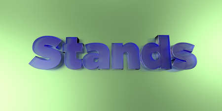 Stands - colorful glass text on vibrant background - 3D rendered royalty free stock image.