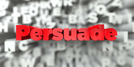 persuade: Persuade -  Red text on typography background - 3D rendered royalty free stock image. This image can be used for an online website banner ad or a print postcard. Stock Photo