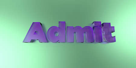 admit: Admit - colorful glass text on vibrant background - 3D rendered royalty free stock image.