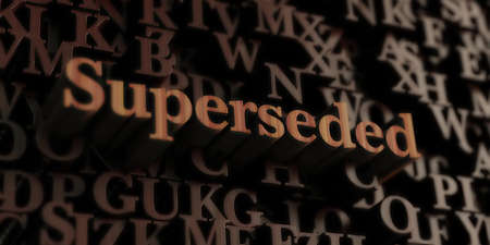 superseded: Superseded - Wooden 3D rendered lettersmessage.  Can be used for an online banner ad or a print postcard.