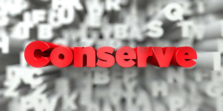 Conserve -  Red text on typography background - 3D rendered royalty free stock image. This image can be used for an online website banner ad or a print postcard.