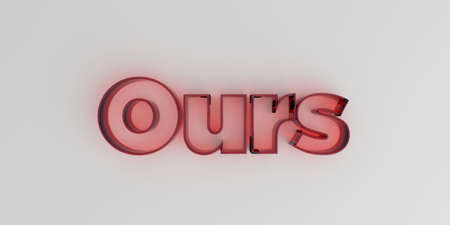ours: Ours - Red glass text on white background - 3D rendered royalty free stock image.