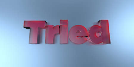 tried: Tried - colorful glass text on vibrant background - 3D rendered royalty free stock image. Stock Photo