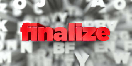 finalize -  Red text on typography background - 3D rendered royalty free stock image. This image can be used for an online website banner ad or a print postcard. Stock Photo
