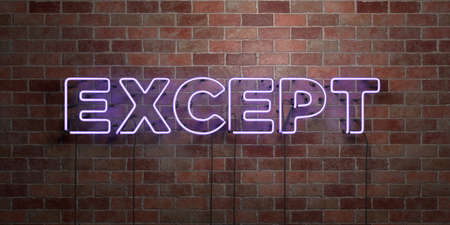 EXCEPT - fluorescent Neon tube Sign on brickwork - Front view - 3D rendered royalty free stock picture. Can be used for online banner ads and direct mailers.