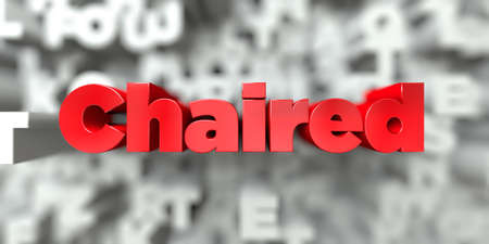 chaired: Chaired -  Red text on typography background - 3D rendered royalty free stock image. This image can be used for an online website banner ad or a print postcard. Stock Photo