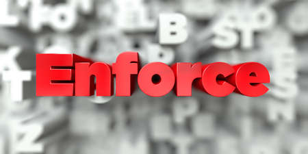enforce: Enforce -  Red text on typography background - 3D rendered royalty free stock image. This image can be used for an online website banner ad or a print postcard.