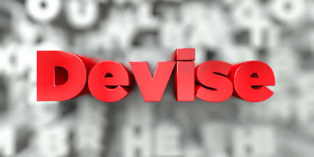 Devise -  Red text on typography background - 3D rendered royalty free stock image. This image can be used for an online website banner ad or a print postcard.