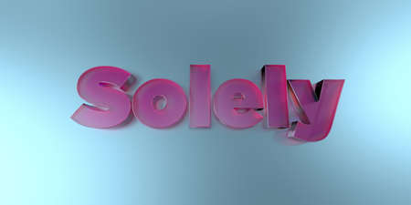 Solely - colorful glass text on vibrant background - 3D rendered royalty free stock image.