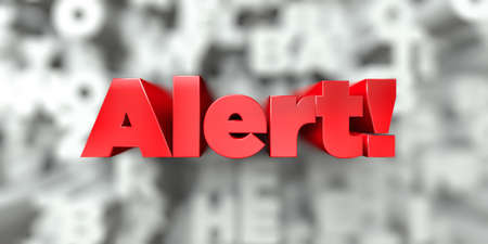Alert! -  Red text on typography background - 3D rendered royalty free stock image. This image can be used for an online website banner ad or a print postcard.
