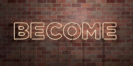 become: BECOME - fluorescent Neon tube Sign on brickwork - Front view - 3D rendered royalty free stock picture. Can be used for online banner ads and direct mailers. Stock Photo