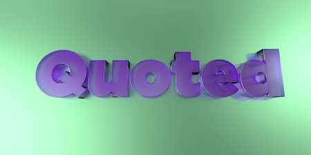 quoted: Quoted - colorful glass text on vibrant background - 3D rendered royalty free stock image.