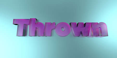 thrown: Thrown - colorful glass text on vibrant background - 3D rendered royalty free stock image.