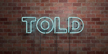 told: TOLD - fluorescent Neon tube Sign on brickwork - Front view - 3D rendered royalty free stock picture. Can be used for online banner ads and direct mailers. Stock Photo