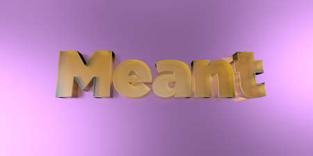 Meant - colorful glass text on vibrant background - 3D rendered royalty free stock image.