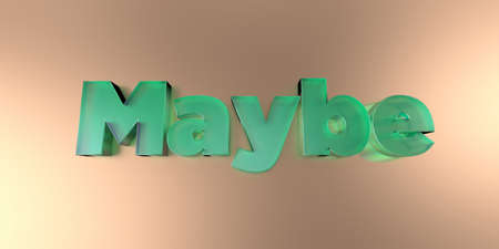 maybe: Maybe - colorful glass text on vibrant background - 3D rendered royalty free stock image. Stock Photo