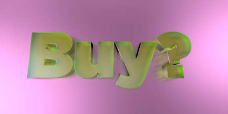 Buy? - colorful glass text on vibrant background - 3D rendered royalty free stock image.